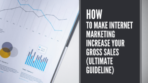 How To Make Internet Marketing Increase Your Gross sales (Ultimate Guideline)